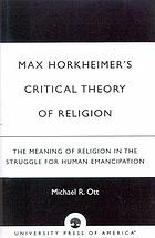 Max Horkheimer's critical theory of religion : the meaning of religion in the struggle for human emancipation
