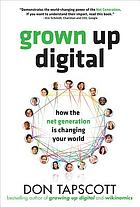 Grown up digital : how the net generation is changing your world