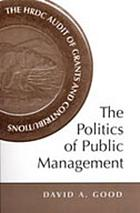 The politics of public management : the HRDC audit of grants and contributions