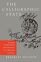 The calligraphic state : textual domination and history in a Muslim society