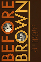 Before Brown : Heman Marion Sweatt, Thurgood Marshall, and the long road to justice