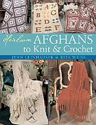 Heirloom afghans to knit & crochet / Jean Leinhauser & Rita Weiss.
