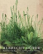 Albrecht Dürer : master drawings, watercolors, and prints from the Albertina