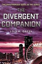 The Divergent companion : the unauthorized guide to the series