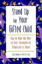 Stand up for your gifted child : how to make the most of kids' strengths at school and at home