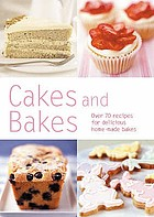 Cakes and bakes : over 80 recipes for delicious home-made bakes.