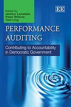 Performance Auditing : Contributing to Accountability in Democratic Government.