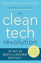 The clean tech revolution : the next big growth and investment opportunity