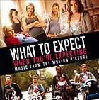 What to expect when you're expecting : music from the motion picture.