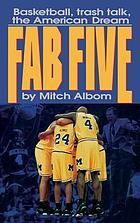 Fab five : basketball, trash talk, the American dream