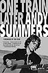 One train later : a memoir by  Andy Summers