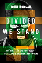 Divided we stand : the strategy and psychology of Ireland's dissident terrorists