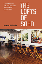 The lofts of SoHo : gentrification, art, and industry in New York, 1950-1980