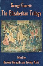 George Garrett : the Elizabethan trilogy