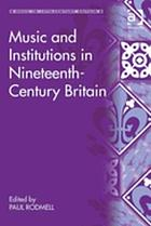 Music and Institutions in nineteenth-century Britain