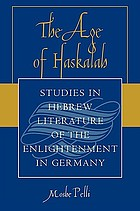 The age of Haskalah : studies in Hebrew literature of the Enlightenment in Germany