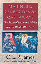 Mariners, renegades, & castaways : the story of Herman Melville and the world we live in; the complete text