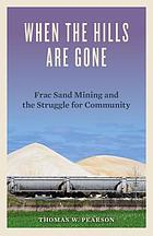 When the hills are gone : frac sand mining and the struggle for community