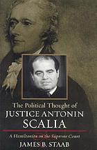 The political thought of Justice Antonin Scalia : a Hamiltonian on the Supreme Court