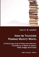 How to translate Thomas Mann's works : a critical appraisal of Helen Lowe-Porter's translations of Death in Venice, Tonio Kröger and Tristan