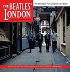 The Beatles' London : a guide to 467 Beatles sites in and around London