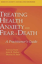 Treating health anxiety and fear of death : a practitioner's guide
