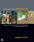 Designing your second life : techniques and inspiration for you to design your ideal parallel universe within the online community, Second Life