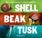 Shell, beak, tusk : shared traits and the wonders of adaptation