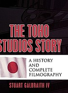 The Toho Studios story : a history and complete filmography