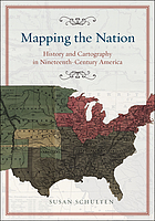 Mapping the nation : history and cartography in nineteenth-century America
