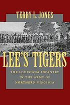 Lee's Tigers : the Louisiana infantry in the Army of Northern Virginia