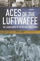 Aces of the Luftwaffe : the Jagdflieger in the Second World War