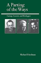 A parting of the ways : Carnap, Cassirer, and Heidegger