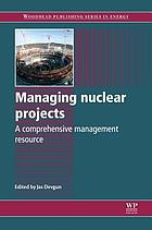 Managing nuclear projects : a comprehensive management resource