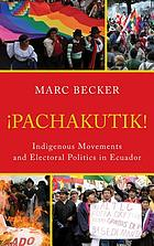 Pachakutik : indigenous movements and electoral politics in Ecuador