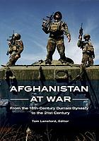 Afghanistan at war : from the 18th-century Durrani dynasty to the 21st century
