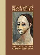 Envisioning modernism : the Janice and Henri Lazarof collection