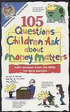 105 questions children ask about money matters : with answers from the Bible for busy parents