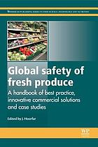 Global safety of fresh produce : a handbook of best practice, innovative commercial solutions and case studies