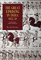 The great uprising in India, 1857-58 : untold stories, Indian and British