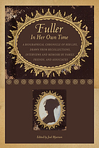 Fuller in her own time a biographical chronicle of her life, drawn from recollections, interviews, and memoirs by family, friends, and associates