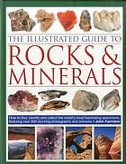 The illustrated guide to rocks & minerals : how to find, identify and collect the world's most fascinating specimens, featuring over 800 stunning photographs and artworks