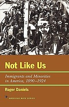 Not like us : immigrants and minorities in America, 1890-1924