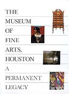A permanent legacy : 150 works from the collection of the Museum of Fine Arts, Houston