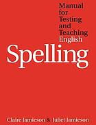 Manual for testing and teaching English spelling : a comprehensicve and structured system for the planning and delivery of spelling intervention