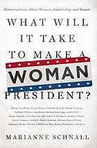 What will it take to make a woman president? : conversations about women, leadership and power