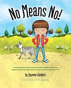 No means no! : teaching children about personal boundaries, respect and consent ; empowering kids by respecting their choices and their right to say, 'no!'