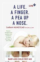 A life. A finger. A pea up a nose : baby and child first aid
