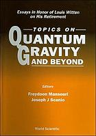 Topics on quantum gravity and beyond : essays in honor of Louis Witten on his retirement : University of Cincinnati, USA, 3-4 April 1992