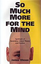 So much more for the mind : synthesis of secondary school theory and practice